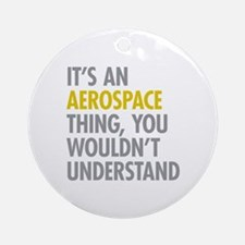 Its An Aerospace Thing Ornament (Round)
