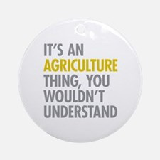 Its An Agriculture Thing Ornament (Round)