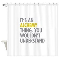 Its An Alchemy Thing Shower Curtain