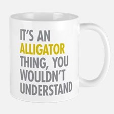 Its An Alligator Thing Mug