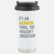 Its An Alligator Thing Stainless Steel Travel Mug