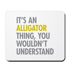 Its An Alligator Thing Mousepad