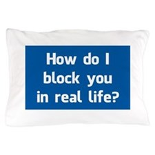 How Do I Block You in Real Life? Pillow Case