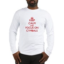 Keep Calm and focus on Cymbals Long Sleeve T-Shirt