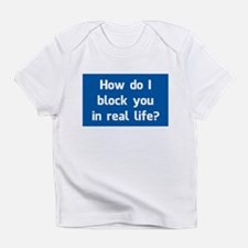 How Do I Block You in Real Life? Infant T-Shirt
