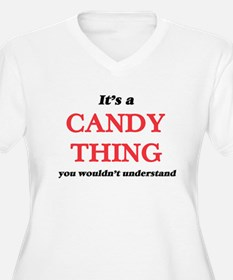 It's a Candy thing, you woul Plus Size T-Shirt