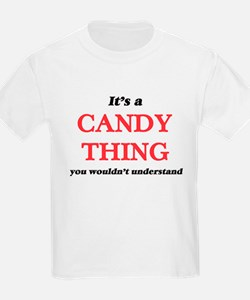 It's a Candy thing, you wouldn't u T-Shirt