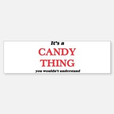 It's a Candy thing, you wouldn& Bumper Bumper Bumper Sticker