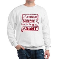 Someone has to be crazy aunt Sweatshirt