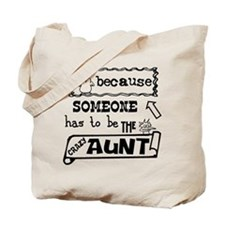 Someone has to be crazy aunt Tote Bag