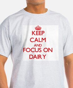 Keep Calm and focus on Dairy T-Shirt