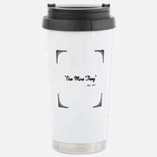 One More Thing Stainless Steel Travel Mug