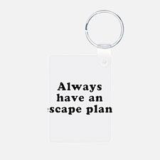 Always Have An Escape Plan Keychains