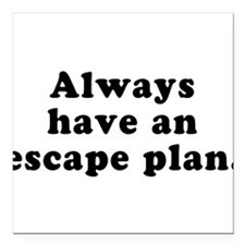"Always Have An Escape Plan Square Car Magnet 3"" x"