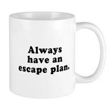 Always Have An Escape Plan Mugs