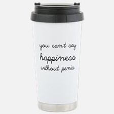 You Can't Say Happiness Stainless Steel Travel Mug