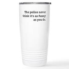 Cops Never Think It's F Travel Mug