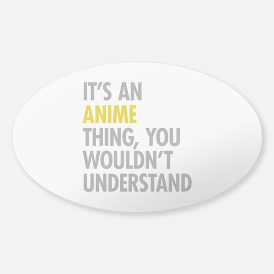 Its An Anime Thing Sticker (Oval)