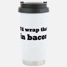 I'd Wrap That In Bacon Stainless Steel Travel Mug