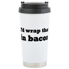 I'd Wrap That In Bacon Travel Mug