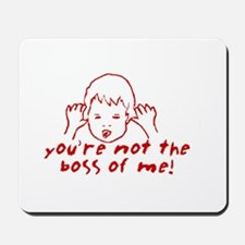 You're not the boss of me Mousepad