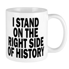 I STAND ON THE RIGHT SIDE OFHISTORY Mugs
