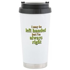 I may be left handed but Im always right Travel Mug