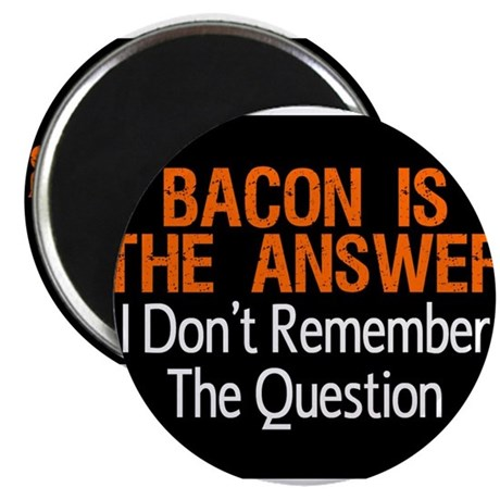 Bacon Is The Answer Magnet Magnets
