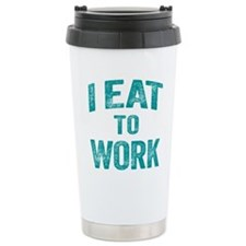 I Eat To Work Travel Coffee Mug