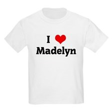 I Love Madelyn T-Shirt