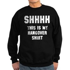 shhh hangover Sweatshirt