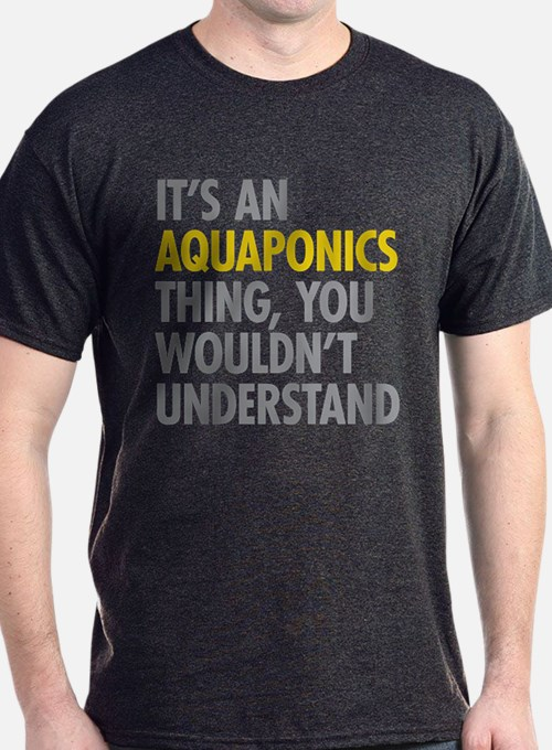 Its An Aquaponics Thing T-Shirt
