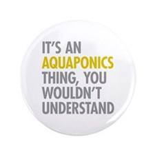 "Its An Aquaponics Thing 3.5"" Button"