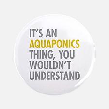"Its An Aquaponics Thing 3.5"" Button"