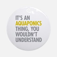 Its An Aquaponics Thing Ornament (Round)