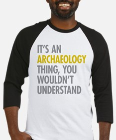 Its An Archaeology Thing Baseball Jersey