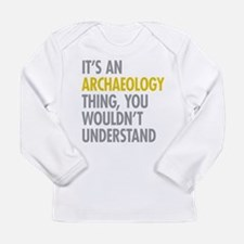 Its An Archaeology Thin Long Sleeve Infant T-Shirt