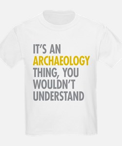 Its An Archaeology Thing T-Shirt