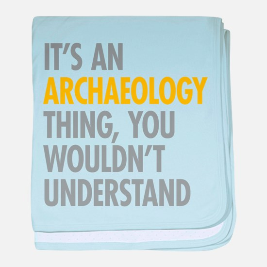 Its An Archaeology Thing baby blanket