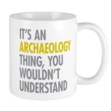 Its An Archaeology Thing Mug