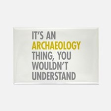 Its An Archaeology Thing Rectangle Magnet