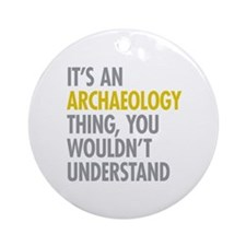 Its An Archaeology Thing Ornament (Round)