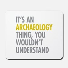 Its An Archaeology Thing Mousepad