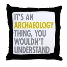 Its An Archaeology Thing Throw Pillow