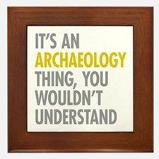 Its An Archaeology Thing Framed Tile