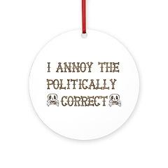 Annoy Politically Correct Ornament (Round)