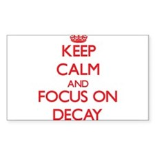 Keep Calm and focus on Decay Decal