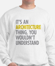 Its An Architecture Thing Sweatshirt