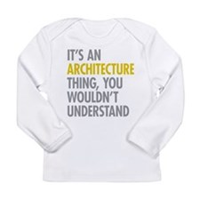 Its An Architecture Thi Long Sleeve Infant T-Shirt