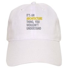 Its An Architecture Thing Baseball Cap